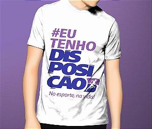 Camiseta #EuTenhoDisposição