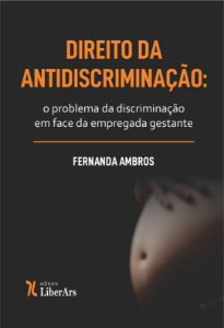 Direito da antidiscriminação: o problema da discriminação em face da empregada gestante