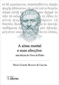 Alma mortal e suas afecções: uma leitura do Timeu de Platão, A