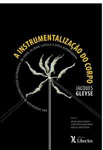 A instrumentalização do corpo: uma arqueologia da racionalização instrumental do corpo, da Idade Clássica à época hipermoderna