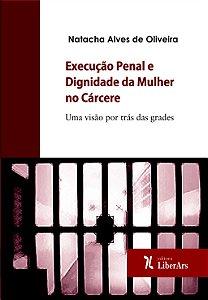 Execução penal e dignidade da mulher no cárcere: uma visão por trás das grades