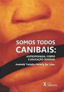 Somos todos canibais: antropofagia, corpo e educação sensível
