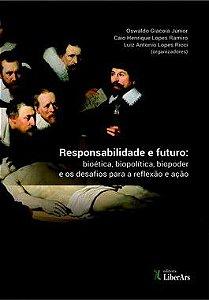 Responsabilidade e futuro - bioética, biopoder, biopolítica e os desafios para a reflexão e ação