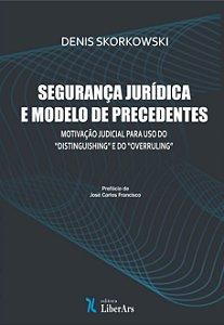"""Segurança jurídica e modelo de precedentes: motivação judicial para uso do """"distinguishing"""" e do """"overruling"""""""