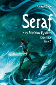 Seraf e os Artefatos Místicos - A Esperança - Livro 2