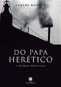 (PRÉ-VENDA] Do Papa Herético e outros opúsculos