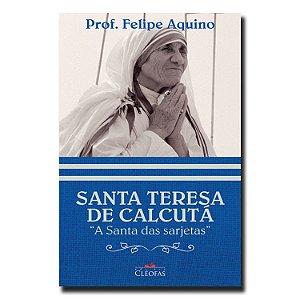 Santa Teresa de Calcutá - A Santa das sarjetas