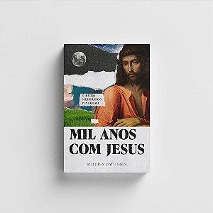 Mil Anos com Jesus - Matthew Bryce Ervin