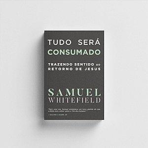Tudo Será Consumado - Samuel Whitefield