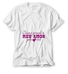 Camisa Como é grande Meu Amor por você