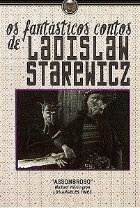 OS FANTÁSTICOS CONTOS DE LADISLAW STAREWICZ