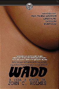 WADD - A VIDA E ÉPOCA DE JOHN  HOLMES