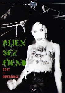 ALIEN SEX FIEND ( EDIT + OVERDOSE )