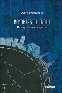 MEMÓRIAS DE ÍNDIO , UMA QUASE AUTOBIOGRAFIA
