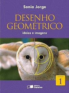 Desenho Geométrico Ideias e Imagens - Volume 1