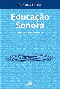 EDUCAÇÃO SONORA 100 EXERCÍCIOS DE ESCUTA E CRIAÇÃO DE SONS