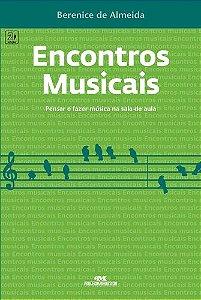 ENCONTROS MUSICAIS PENSAR E FAZER MÚSICA NA SALA DE AULA