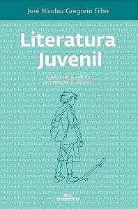 LITERATURA JUVENIL ADOLESCÊNCIA, CULTURA E FORMAÇÃO DE LEITORES