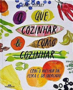 O QUE COZINHAR & COMO COZINHAR COM O MELHOR DA FEIRA E DO MERCADO