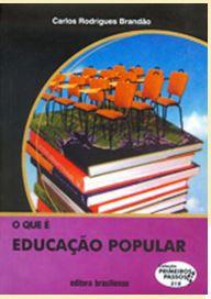 O QUE É EDUCAÇÃO POPULAR - COLEÇÃO PRIMEIROS PASSOS