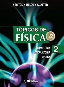 Tópicos de Física - Vol. 2 - Termologia, Ondulatória e Óptica