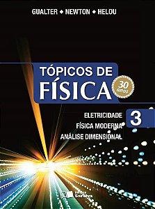 Tópicos de Física - Vol. 3 - Eletricidade, Física Moderna e Análise Dimensional