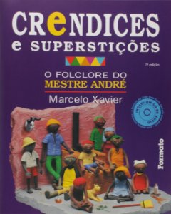 Crendices e superstições: O folclore do Mestre André (com CD)