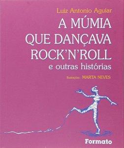 A múmia que dançava rock'n'roll e outras histórias
