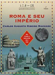 Roma e seu Império - Col. Que História É Esta?