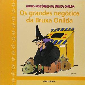 Os Grandes Negócios da Bruxa Onilda - Col. Novas Histórias da Bruxa Onilda
