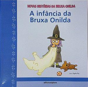 A Infância da Bruxa Onilda - Col. Novas Histórias da Bruxa Onilda