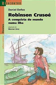 Robinson Crusoé - a Conquista do Mundo Numa Ilha - Col. Reencontro