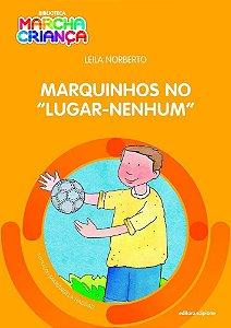 Marquinhos No Lugar-Nenhum - Col. Biblioteca Marcha Criança