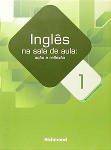 Inglês na Sala de Aula. Ação e Reflexão 1