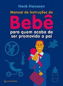 Manual de instruções do Bebê para quem acaba de ser promovido a pai