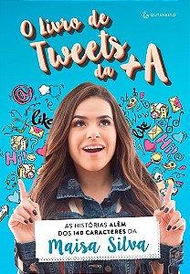 O livro de tweets da +A : As histórias além dos 140 caracteres da Maisa Silva