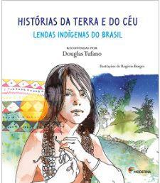 Histórias da Terra e do Céu - Lendas indígenas do Brasil