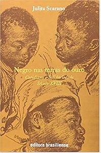 Negro nas Terras do Ouro. Cotidiano e Solidariedade Século XVIII