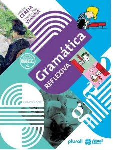 Gramática Reflexiva 8º Ano - Coleção Gramática Reflexiva