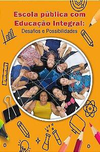 Escola publica com Educação Integral -Desafios e Possibilidades