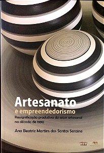 ARTESANATO E EMPREENDEDORISMO : RESSIGNIFICAÇÃO PRODUTIVA DO SETOR ARTESANAL NA DÉCADA DE 1990