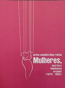 MULHERES, ESCRITA E FEMINISMO NO PIAUÍ(1875-1950)