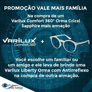 VARILUX COMFORT 360° ORMA CRIZAL SAPPHIRE | PROMOÇÃO VALE MAIS FAMÍLIA VARILUX