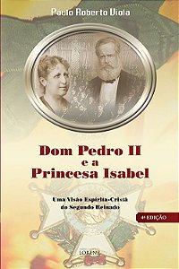 Dom Pedro II e A Princesa Isabel - 4ª Ed.
