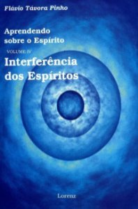Aprendendo Sobre o Espírito - Interferência dos Espíritos - Vol. IV