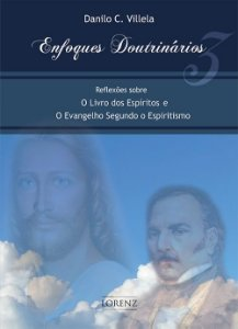 Enfoques Doutrinários - Reflexões Sobre o Livros Dos Espíritos e o Evangelho Segundo o Espiritismo