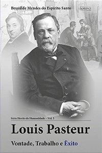 Louis Pasteur - Vontade, Trabalho e Êxito - Série Heróis da Humanidade - Vol. 5