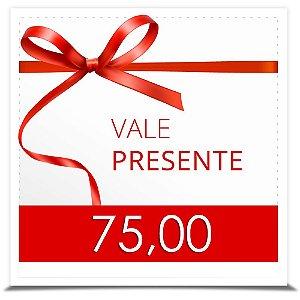 VALE PRESENTE 75,00 (setenta e cinco reais)