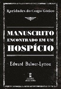 Manuscrito Encontrado em um Hospício, de Edward Bulwer-Lytton (Raridades do Conto Gótico - V. 10)