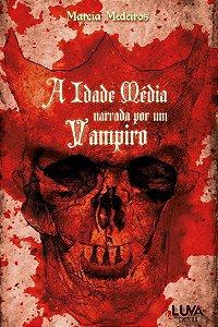 A idade média narrada por um Vampiro - por: Marcia Medeiros